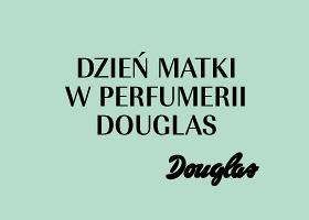 Dzień Matki w Perfumerii Douglas